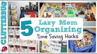 5 Lazy Mom Organizing Hacks