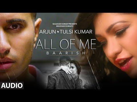 'All Of Me (Baarish)' Full AUDIO Song | Arjun Ft. Tulsi Kumar | T-Series