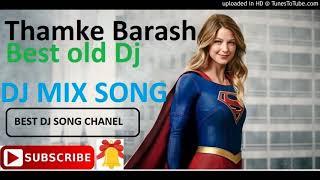Thamke Barash(Dj Suman Ss Mix) |OLD DJ SONG | EXTA BASS DJ SONG 2018