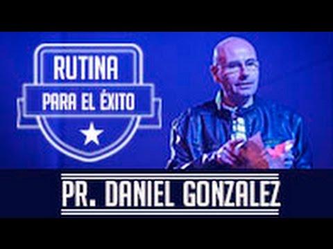 Pastor Daniel Gonzalez- Rutina para el Exito