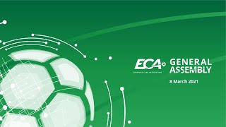 Monday 8 march 2021 at 10:00 (cet): opening addresses from the 25th eca general assembly - event bringing together leading football clubs in europe....