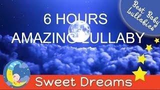6 HOURS AMAZING Lullaby LULLABIES Lullaby Babies To Go To Sleep Baby Lullaby Baby Songs Sleep Music