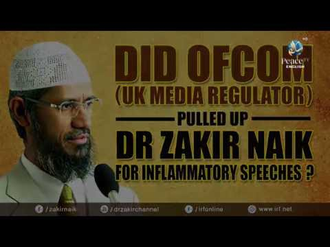DID OFCOM (UK MEDIA REGULATOR) PULL UP DR ZAKIR NAIK FOR INFLAMMATORY SPEECHES?