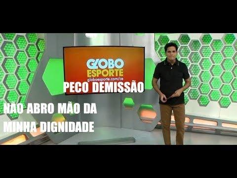 Apresentador Do Globo Esporte Ceará Pede Demissão Ao Vivo