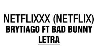NETFLIXXX Ft. Bad Bunny Brytiago (LETRA)