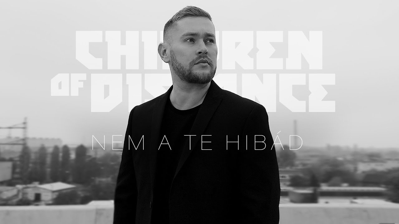 Children of Distance - Nem a te hibád (Official Music Video)