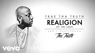 Trae Tha Truth ft. Dej Loaf - Realigion