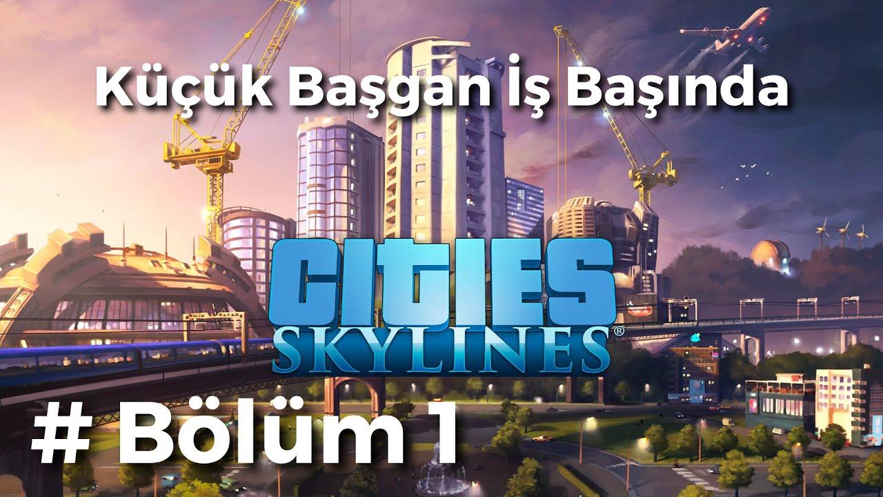 Cities: Skylines   Küçük Başgan İş Başında   Bölüm 1