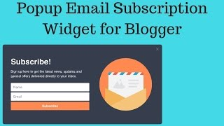 How to Create a Popup Email Subscription/Newsletter Widget for Blogger Blogs