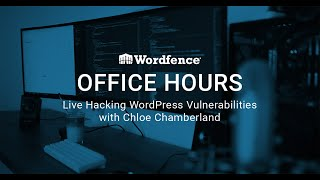 Wordfence Office Hours: Live Hacking WordPress Vulnerabilities with Chloe Chamberland - June 9, 2020