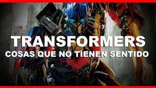 TRANSFORMERS - Cosas que NO tienen sentido.