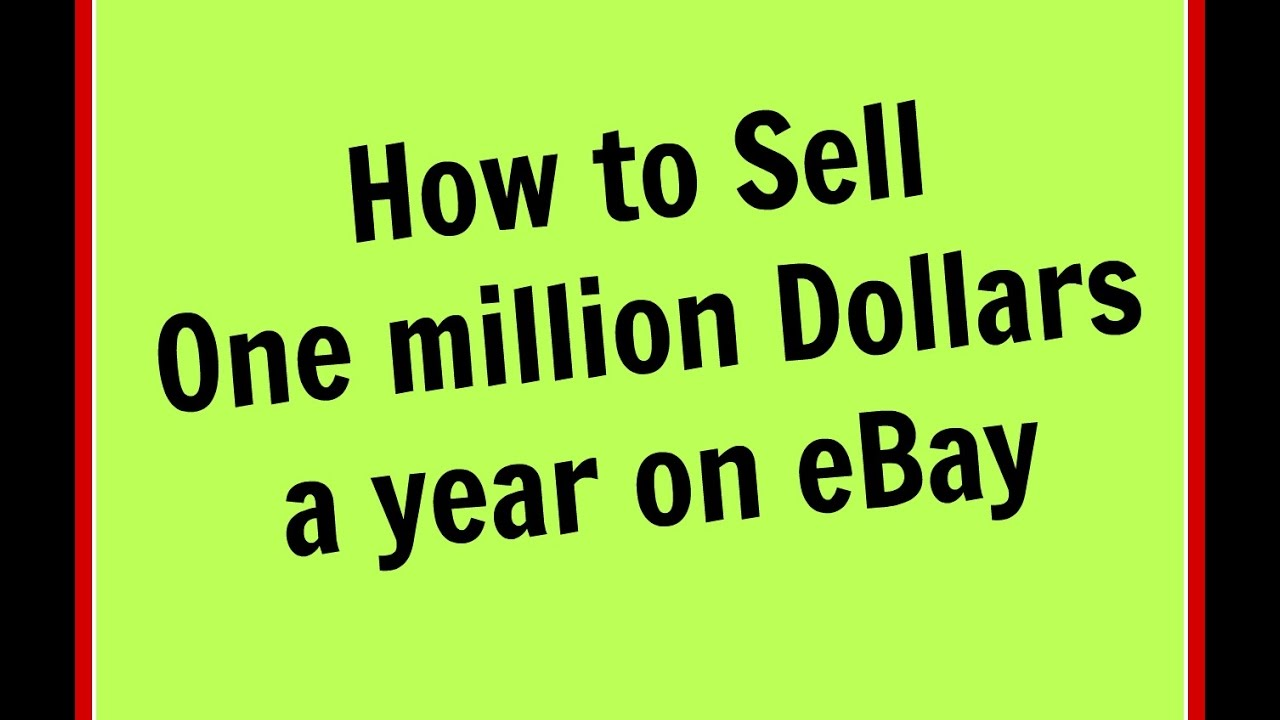 how to make money  how to sell one million dollars a year on ebay 2017
