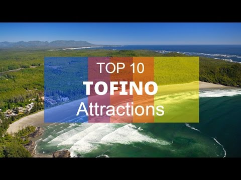 Top. 10 Tourist Attractions In Tofino - Vancouver Island, Canada