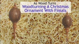 Woodturning A Christmas Ornament With Finials