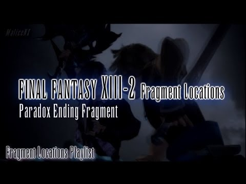 Final Fantasy XIII-2 : Fragment Locations - All Paradox Ending Fragments Guide [8/8]