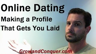 Online Dating - Making a Profile That Gets You Laid
