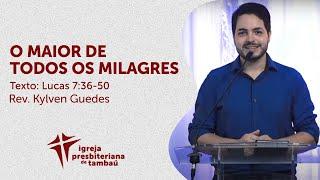 O maior de todos os milagres - Lc 7:36-50   Kylven Guedes   IPTambaú   14/06/2020