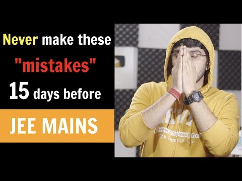 Never make these mistakes 15 days before JEE MAINS 2019 | Things to do in the last 15 days