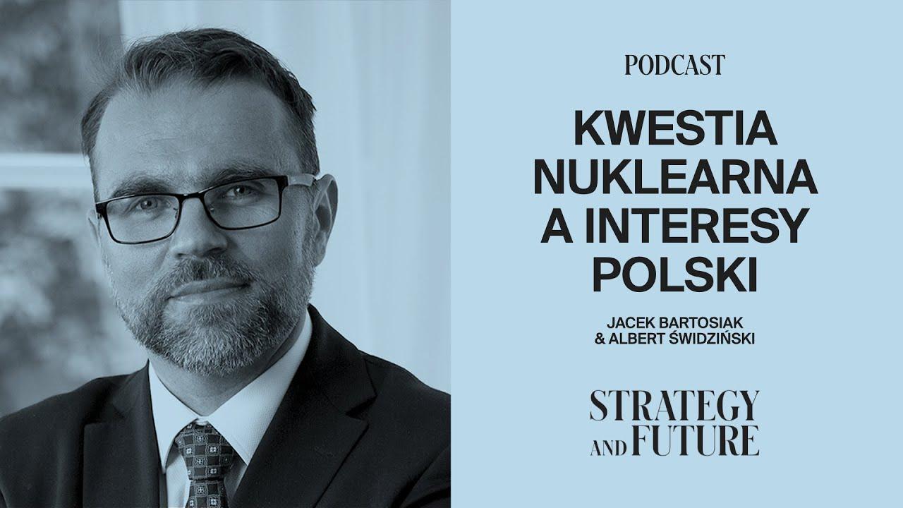 Jacek Bartosiak i Albert Świdziński o kwestii nuklearnej a interesach Polski