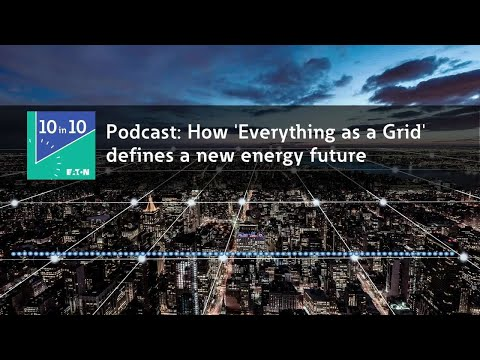 Eaton 10 in 10 podcast - Everything as a Grid