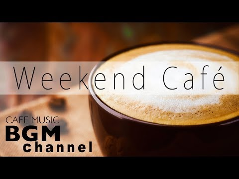 Happy Weekend Cafe Music - Bossa Nova, Jazz Music For Relax, Study, Work - Have a nice weekend!
