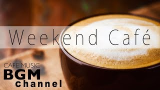 Happy Weekend Cafe Music - Bossa Nova, Jazz Music For Relax,...