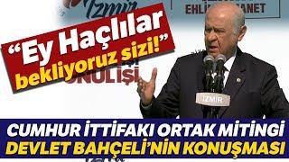 Devlet Bahçeli İzmir'de Cumhur İttifakı Ortak Mitinginde Konuştu
