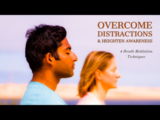 Overcome Distractions & Heighten Awareness | 4 Breath Meditation Techniques & Guided Meditation