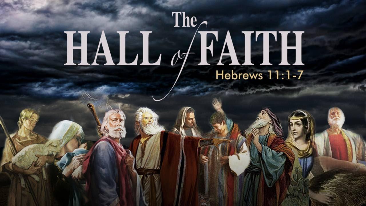 The Hall of Faith Hebrews 11:1-7 - YouTube