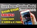 Mengatasi Suara Speaker Xiaomi Redmi 4a Kresek2 Tanpa Ganti Ic Audio Dan Ic Powe