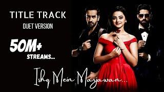 Ishq Mein Marjawan (Season 2) Title Track Original Duet Version Full Song