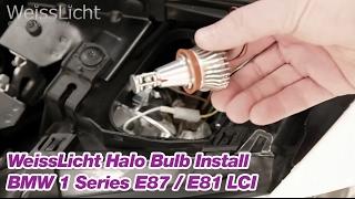 WeissLicht Halo Bulb Install BMW 1 Series E87 / E81 LCI
