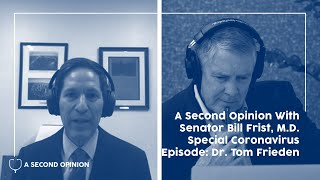 Special Coronavirus Episode - Dr. Tom Frieden on A Second Opinion with Senator Bill Frist, M.D.
