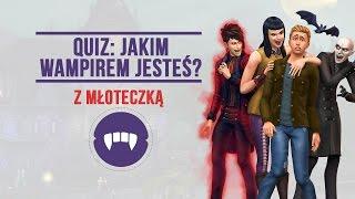 Quiz: Jakim wampirem jesteś? z MŁOTECZKĄ