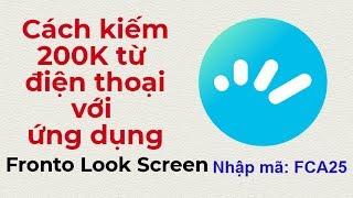 Hướng dẫn kiếm 200k từ điện thoại với ứng dụng Fronto Look Screen | Kiếm tiền trên điện thoại