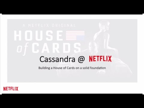 Netflix: Cassandra @ Netflix — Building a House of Cards on a Solid Foundation