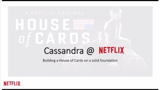 Netflix: Cassandra @ Netflix — Building a House of Cards on a Solid Foundation