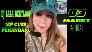 DJ LALA BEATLOOP 3 MARET 2019 MP CLUB PEKANBARU