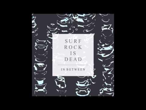 Surf Rock Is Dead - In Between