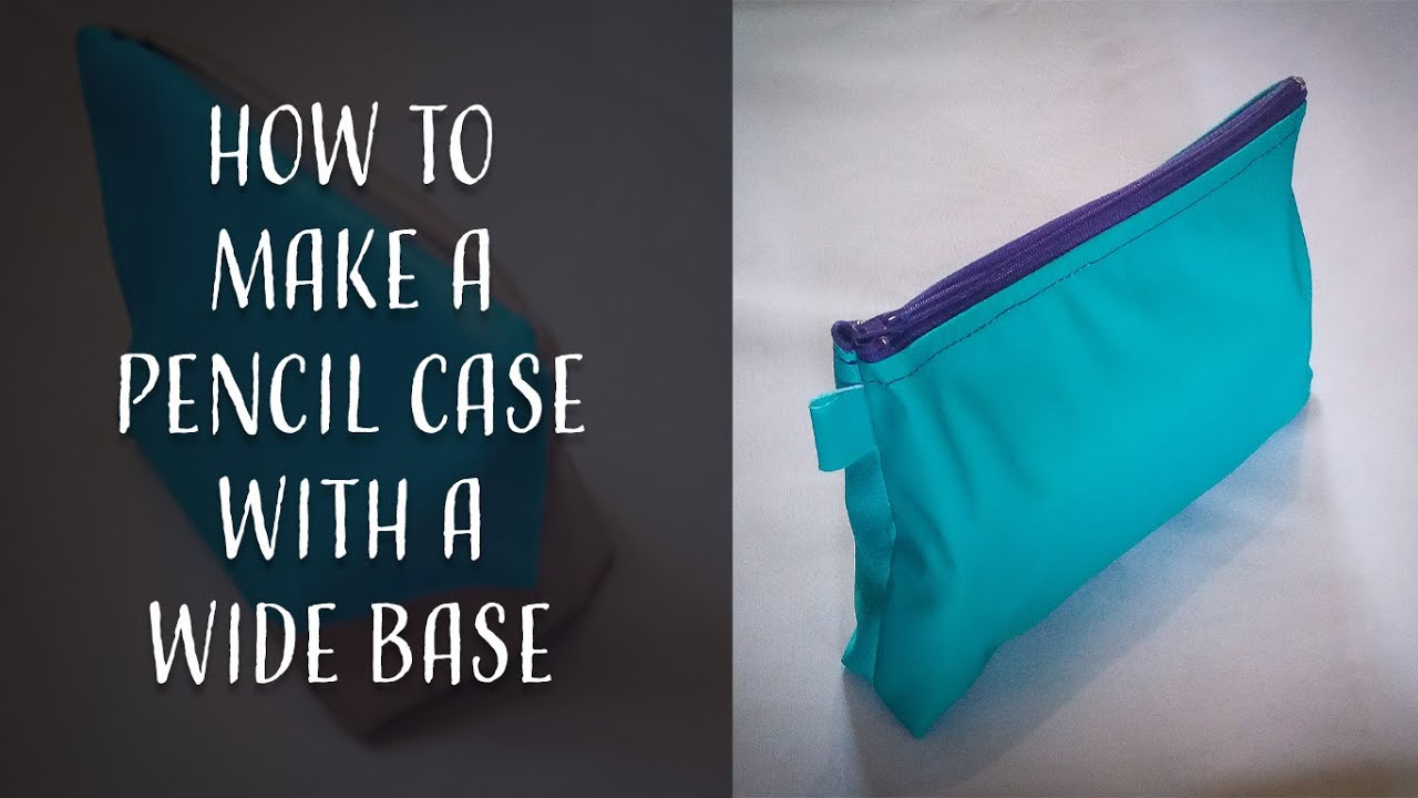 How to Make a Wide Base Pencil Case for Beginners