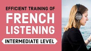 Efficient training of French listening - Intermediate Level