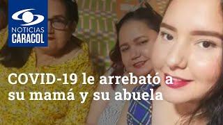El drama de una joven a la que el COVID-19 le arrebató a su mamá y su abuela