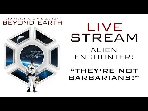 """Sid Meier's Civilization: Beyond Earth - Livestream 1: """"They're not barbarians!"""""""