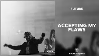 Future - Accepting My Flaws (432Hz)