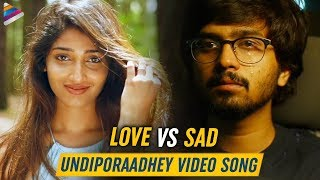 Undiporaadhey Full Video Song 4K | LOVE vs SAD | Husharu Latest Telugu Movie Songs | Sid Sriram