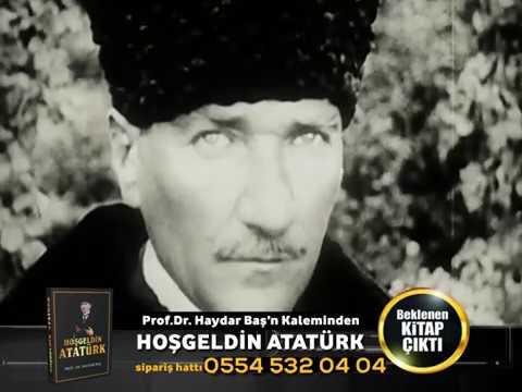 HOŞGELDİN ATATÜRK - PROF. DR. HAYDAR BAŞ
