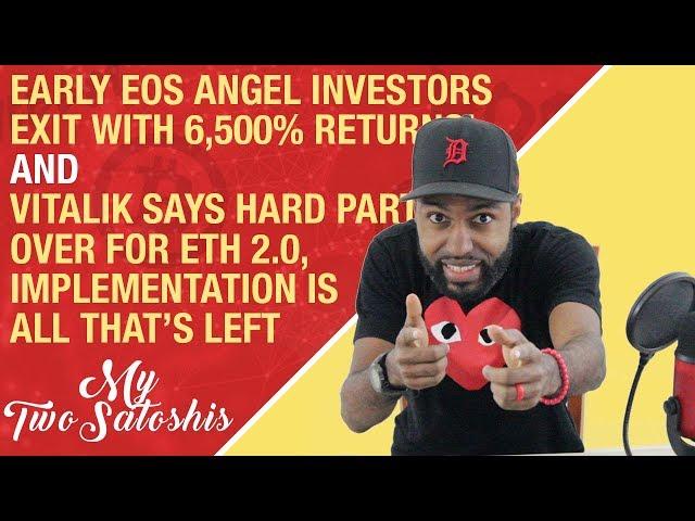 EOS Angel Investors Exit w/ 6,500% Returns | Vitalik Says Hard Part Done for ETH 2.0 Implementation