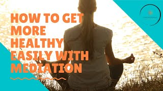 How to get more  healthier easily with meditation