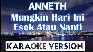 Anneth - Hari Ini Esok Atau Nanti Karaoke