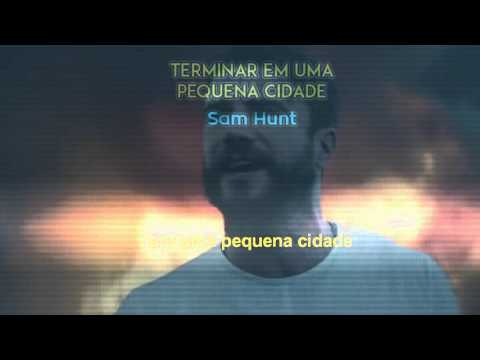 Sam Hunt: Break up in a Small Town - Tradução Clipe